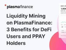 Plasma Finance 流动性挖矿DeFi 用户和 PPAY 持币者一举三得
