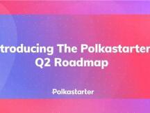 Polkastarter 2.0本季度上线,NFT、多链、波卡众贷成为亮点